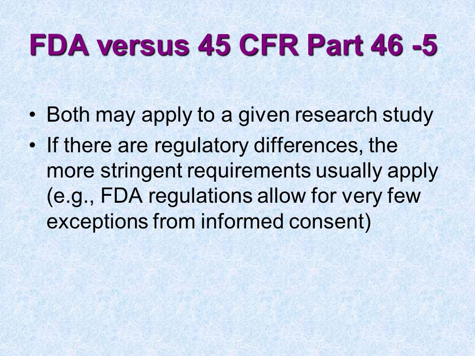 FDA versus 45 CFR Part 46 -5 Both may apply to a given research study