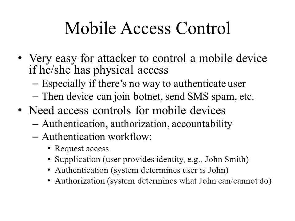 Mobile Access Control Very easy for attacker to control a mobile device if he/she has physical access.