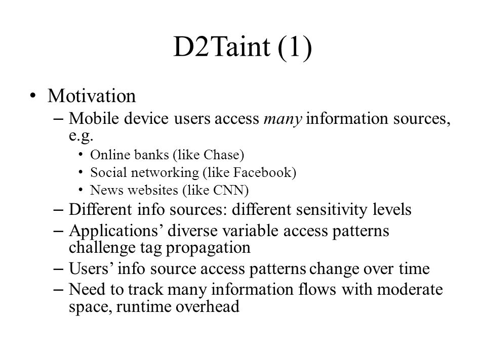 D2Taint (1) Motivation. Mobile device users access many information sources, e.g. Online banks (like Chase)