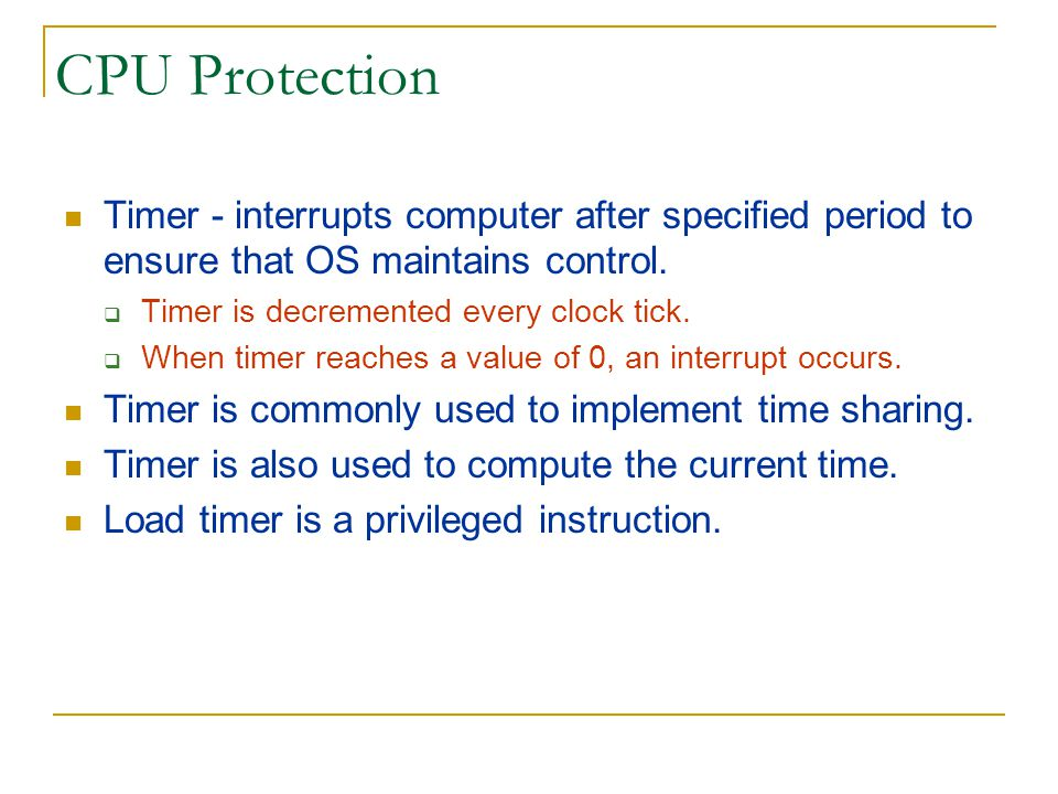 CPU Protection Timer - interrupts computer after specified period to ensure that OS maintains control.