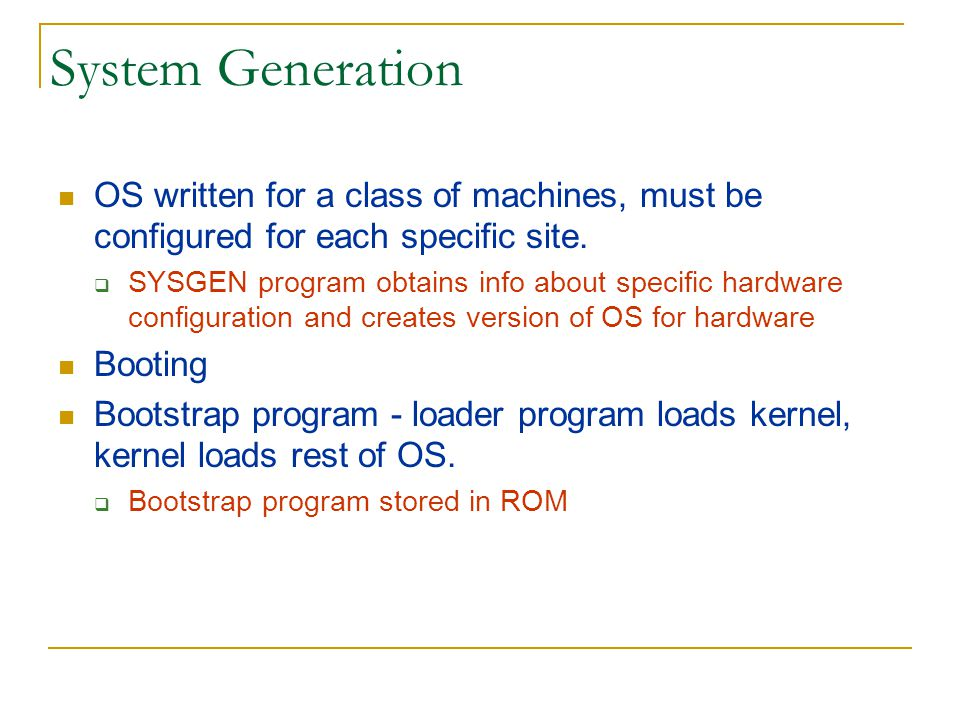 System Generation OS written for a class of machines, must be configured for each specific site.