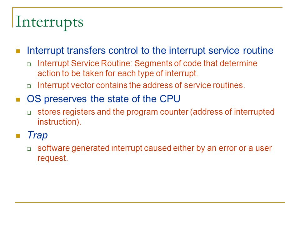 Interrupts Interrupt transfers control to the interrupt service routine.