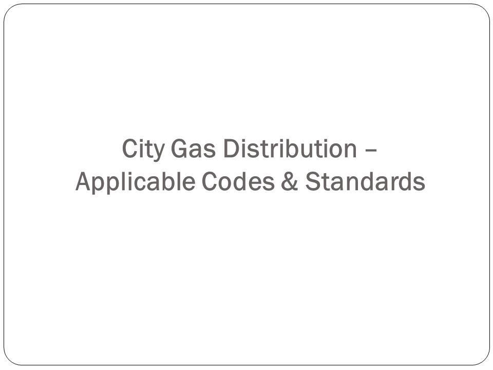 City Gas Distribution – Applicable Codes & Standards