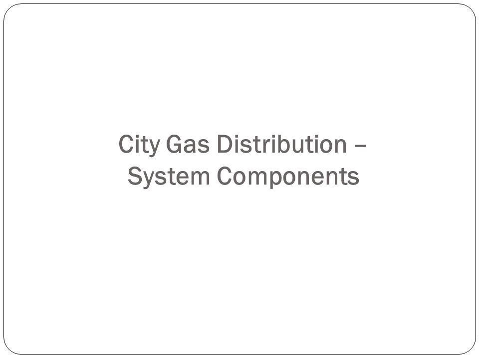 City Gas Distribution – System Components