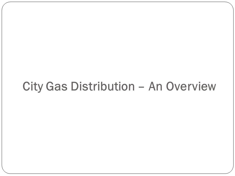 City Gas Distribution – An Overview