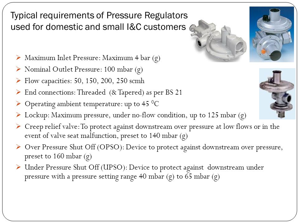 Typical requirements of Pressure Regulators used for domestic and small I&C customers