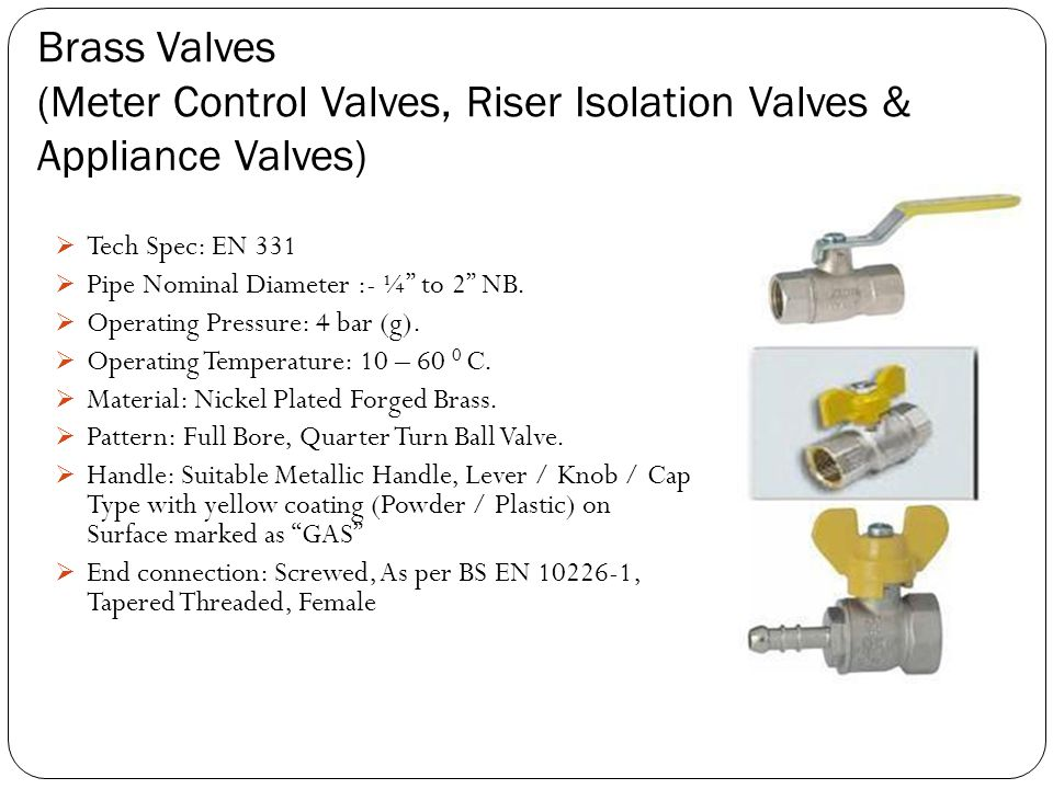 Brass Valves (Meter Control Valves, Riser Isolation Valves & Appliance Valves)