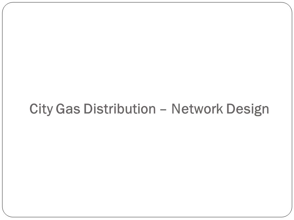 City Gas Distribution – Network Design