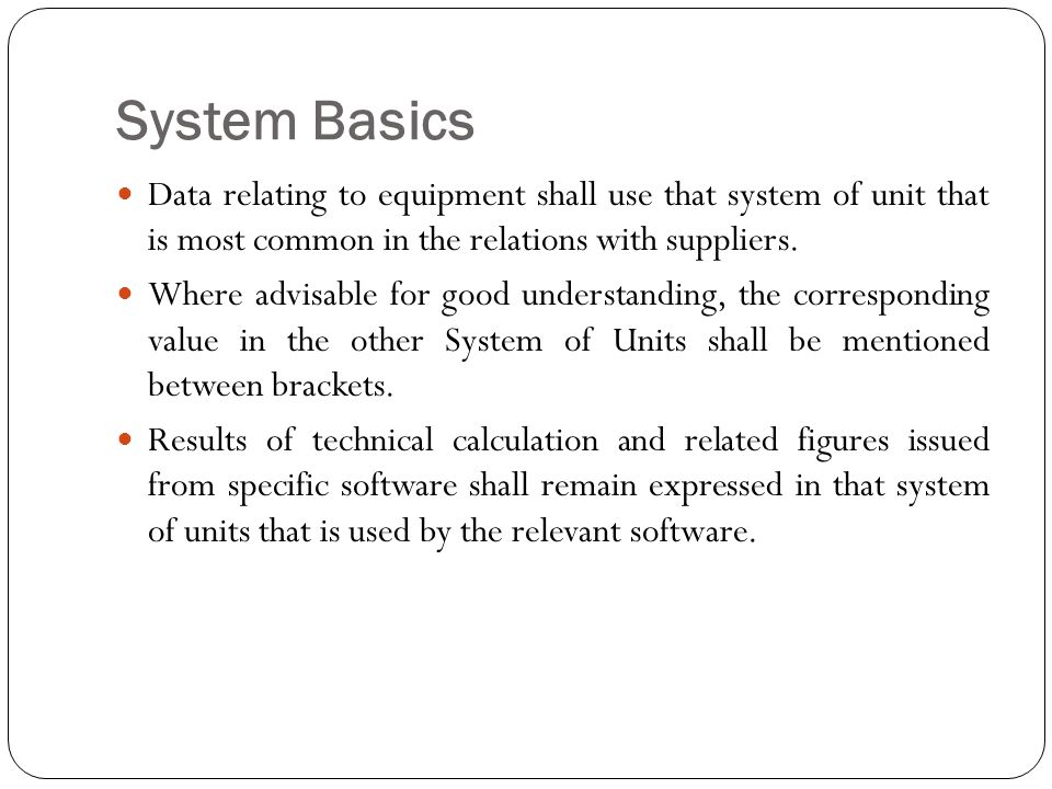 System Basics Data relating to equipment shall use that system of unit that is most common in the relations with suppliers.