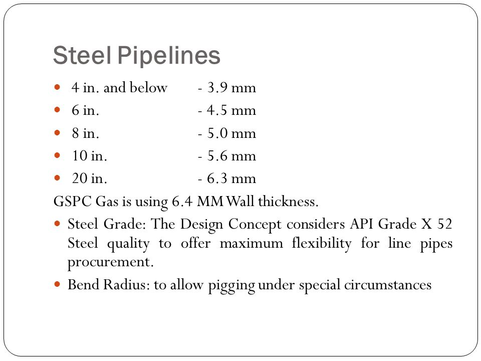 Steel Pipelines 4 in. and below - 3.9 mm 6 in. - 4.5 mm 8 in. - 5.0 mm