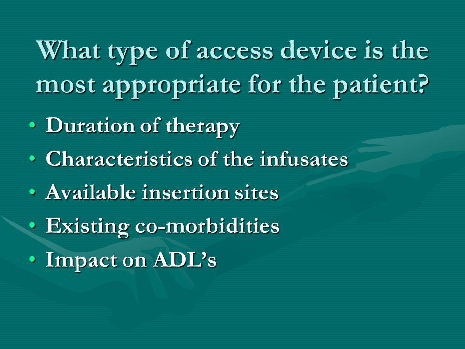 What type of access device is the most appropriate for the patient