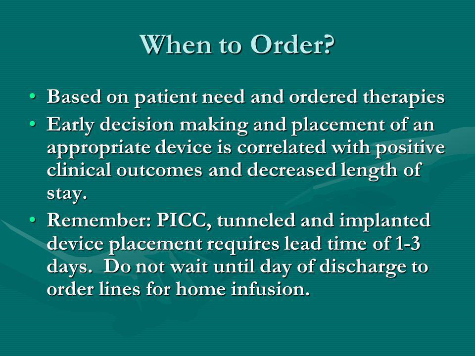When to Order Based on patient need and ordered therapies