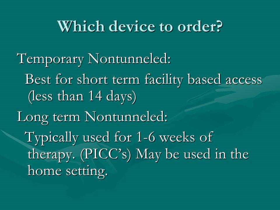 Which device to order Temporary Nontunneled: