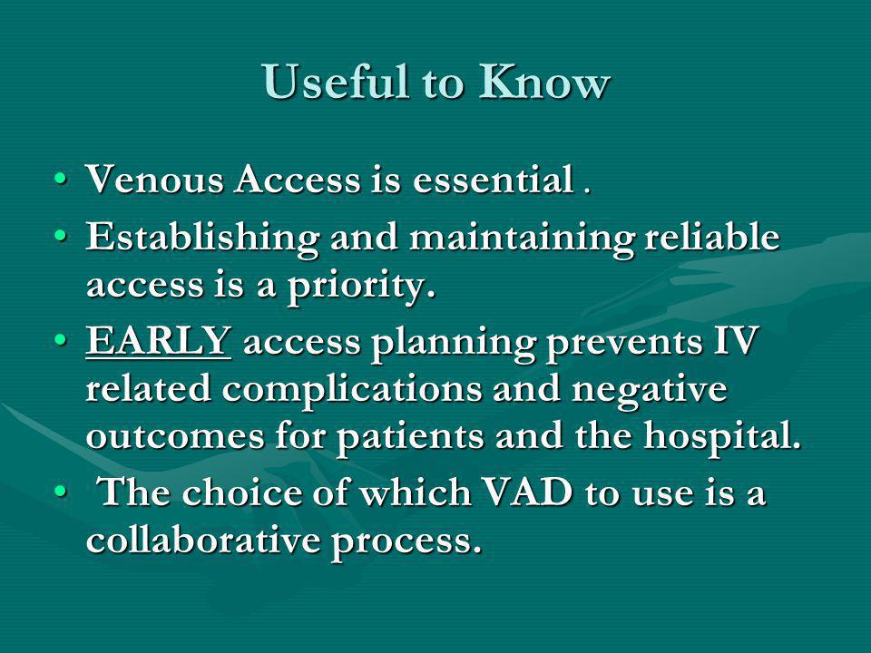 Useful to Know Venous Access is essential .