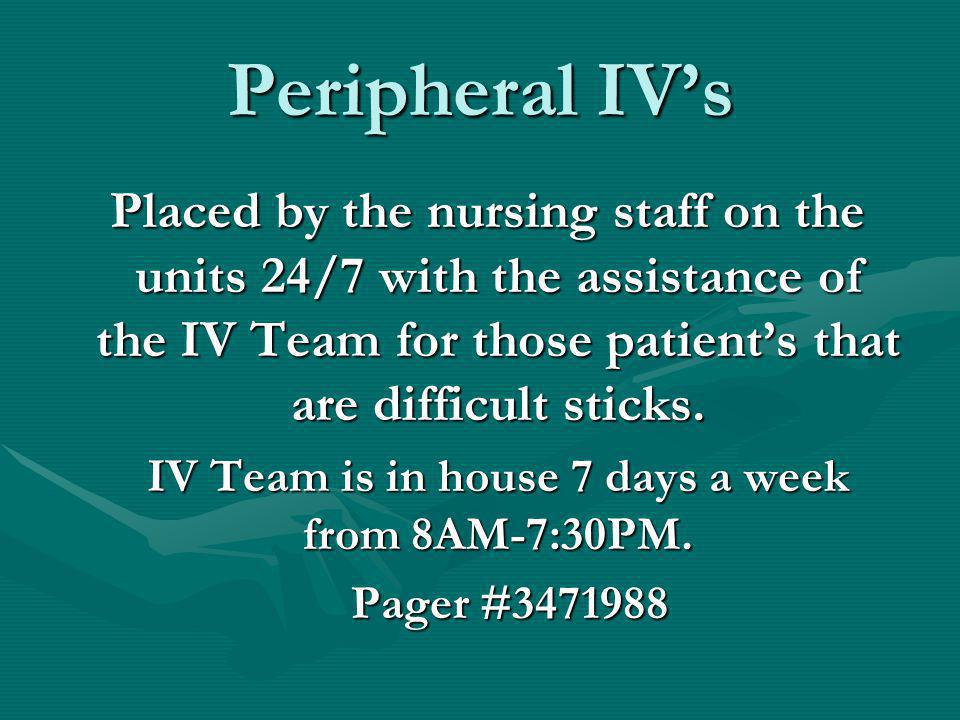IV Team is in house 7 days a week from 8AM-7:30PM.