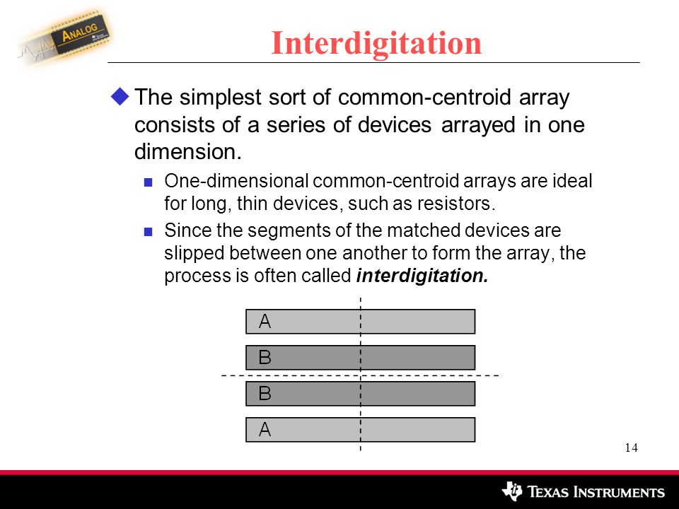 Interdigitation The simplest sort of common-centroid array consists of a series of devices arrayed in one dimension.