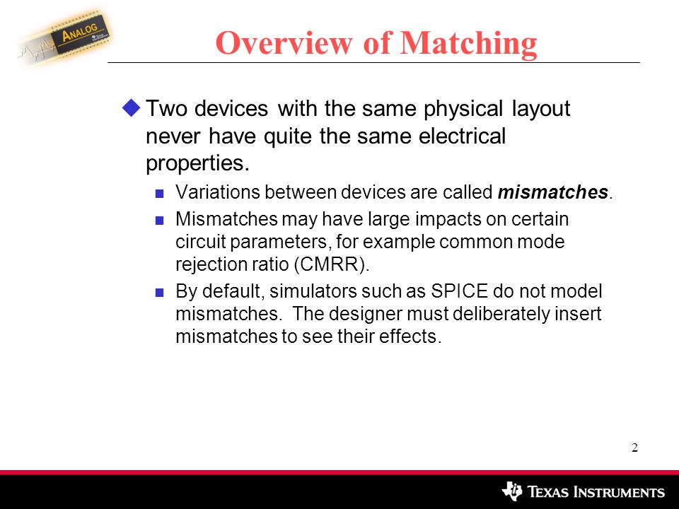 Overview of Matching Two devices with the same physical layout never have quite the same electrical properties.