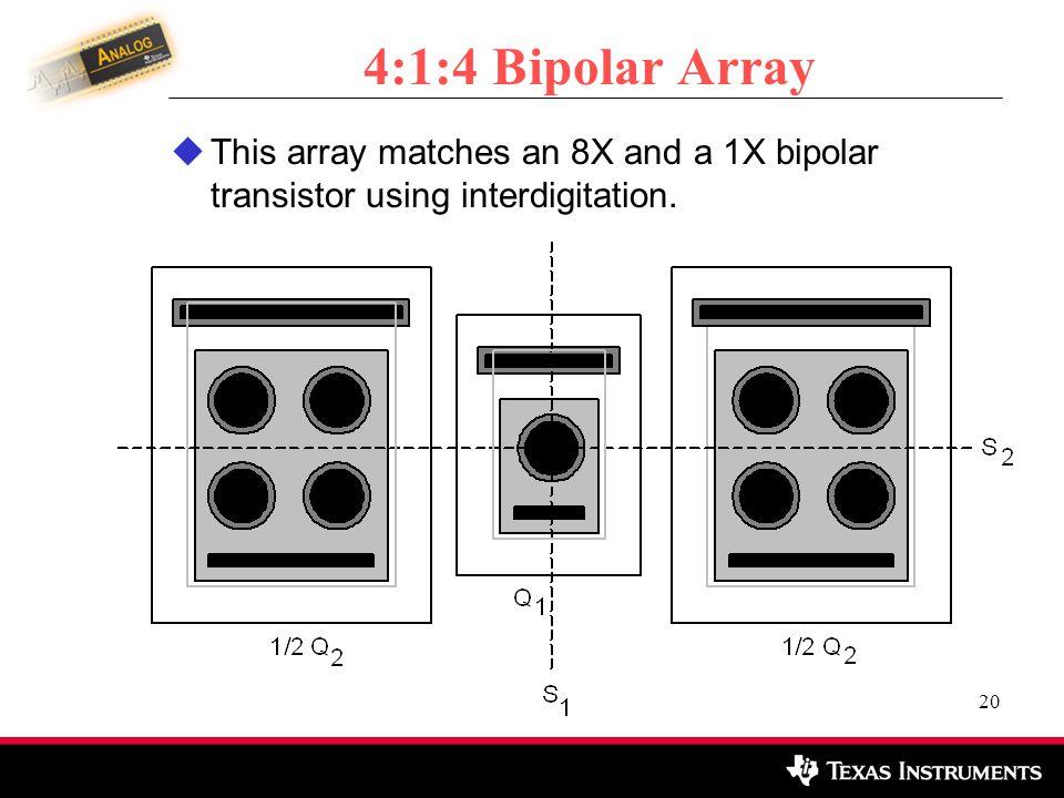 4:1:4 Bipolar Array This array matches an 8X and a 1X bipolar transistor using interdigitation.