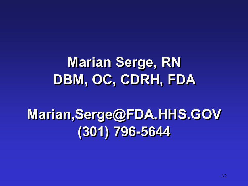 Marian Serge, RN DBM, OC, CDRH, FDA Marian,Serge@FDA.HHS.GOV (301) 796-5644