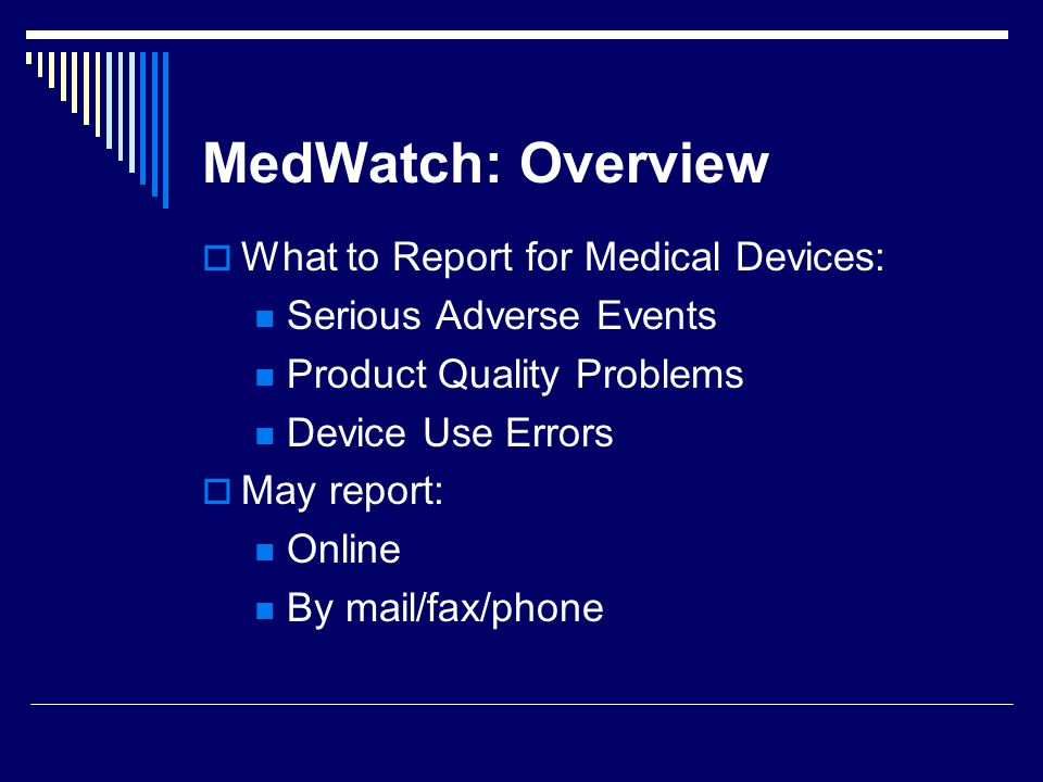 MedWatch: Overview What to Report for Medical Devices:
