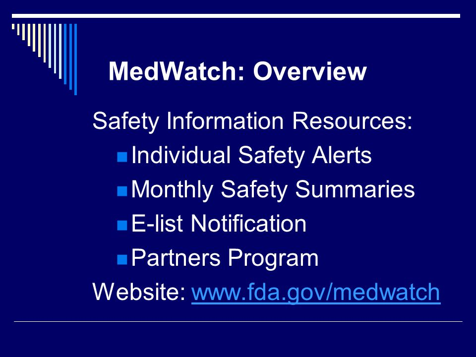 MedWatch: Overview Safety Information Resources: