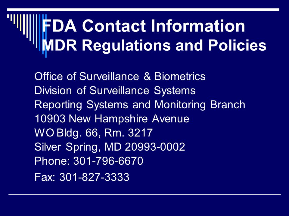 FDA Contact Information MDR Regulations and Policies Office of Surveillance & Biometrics. Division of Surveillance Systems.