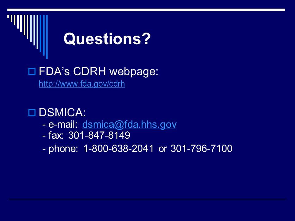 Questions FDA's CDRH webpage: DSMICA: - e-mail: dsmica@fda.hhs.gov