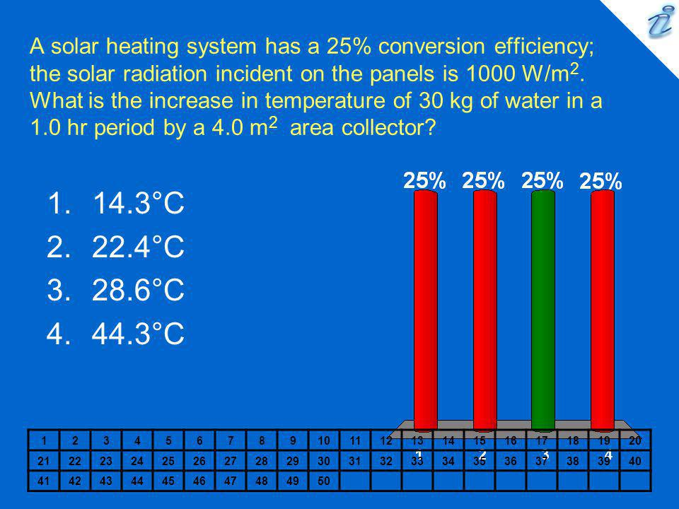 A solar heating system has a 25% conversion efficiency; the solar radiation incident on the panels is 1000 W/m2. What is the increase in temperature of 30 kg of water in a 1.0 hr period by a 4.0 m2 area collector