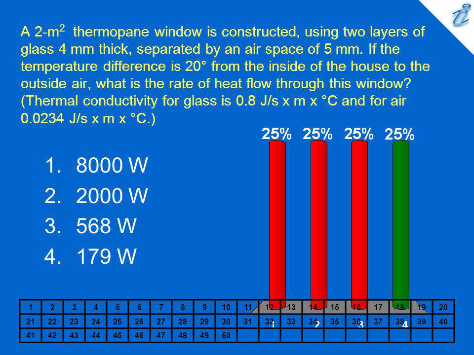 A 2-m2 thermopane window is constructed, using two layers of glass 4 mm thick, separated by an air space of 5 mm. If the temperature difference is 20° from the inside of the house to the outside air, what is the rate of heat flow through this window (Thermal conductivity for glass is 0.8 J/s x m x °C and for air 0.0234 J/s x m x °C.)