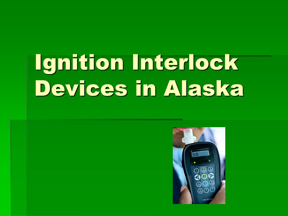 Interlock Device Near Me >> Ignition Interlock Devices in Alaska - ppt download