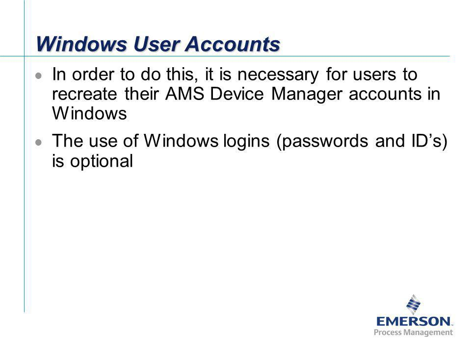 Windows User Accounts In order to do this, it is necessary for users to recreate their AMS Device Manager accounts in Windows.