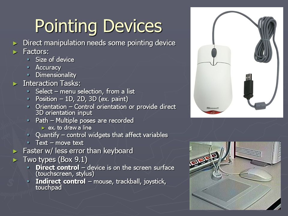 Pointing Devices Direct manipulation needs some pointing device