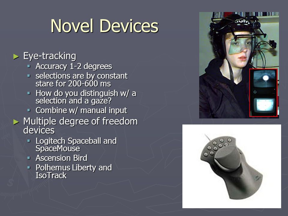 Novel Devices Eye-tracking Multiple degree of freedom devices