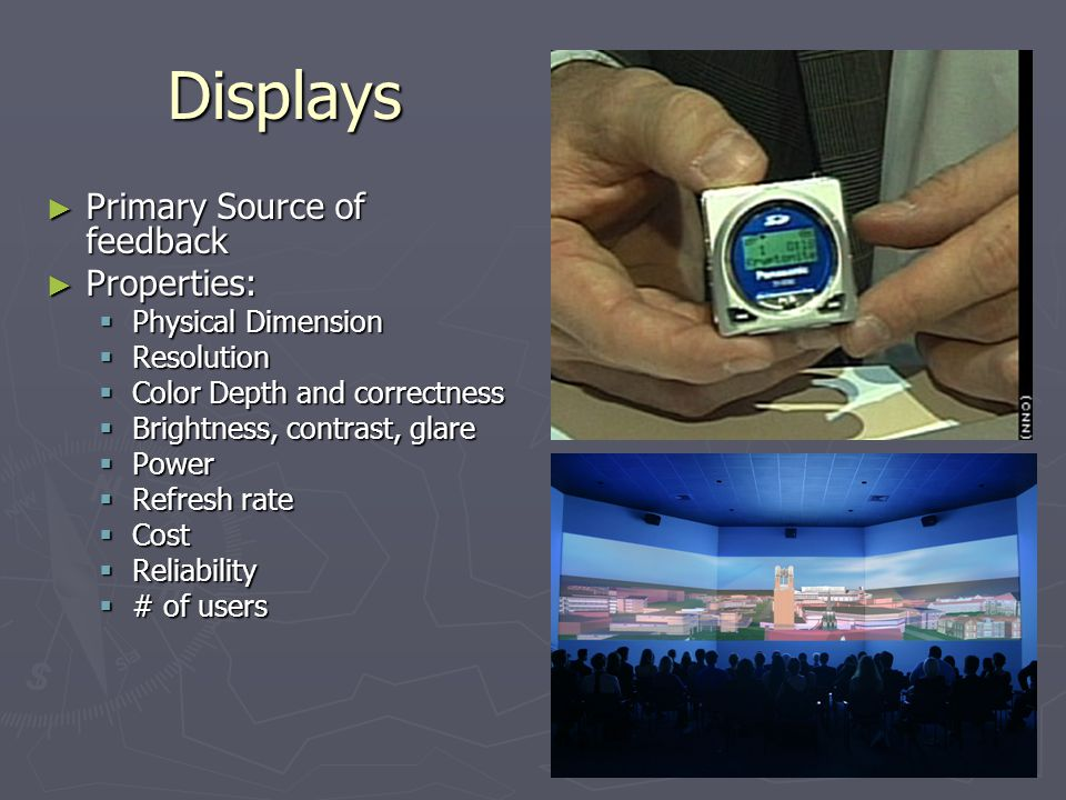 Displays Primary Source of feedback Properties: Physical Dimension