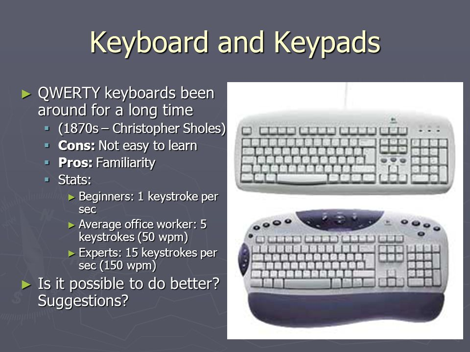 Keyboard and Keypads QWERTY keyboards been around for a long time