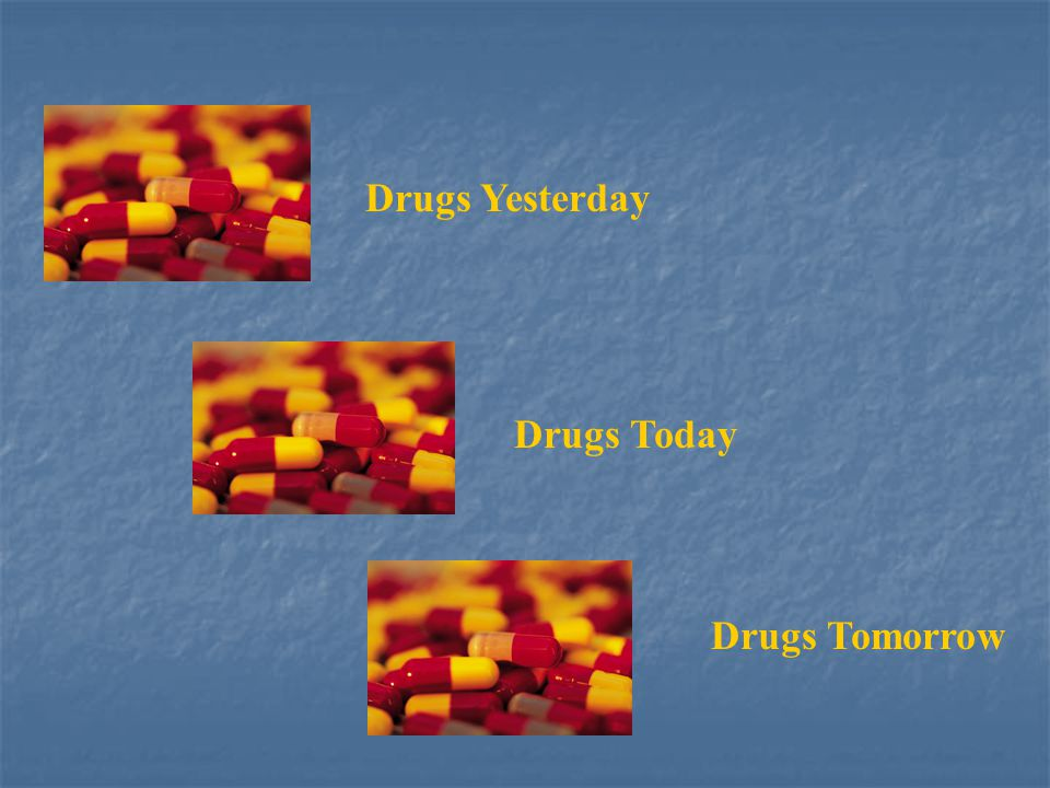 Drugs Yesterday Drugs Today Drugs Tomorrow