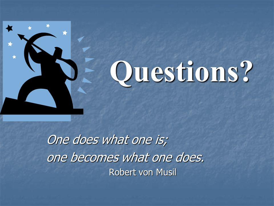 Questions One does what one is; one becomes what one does.