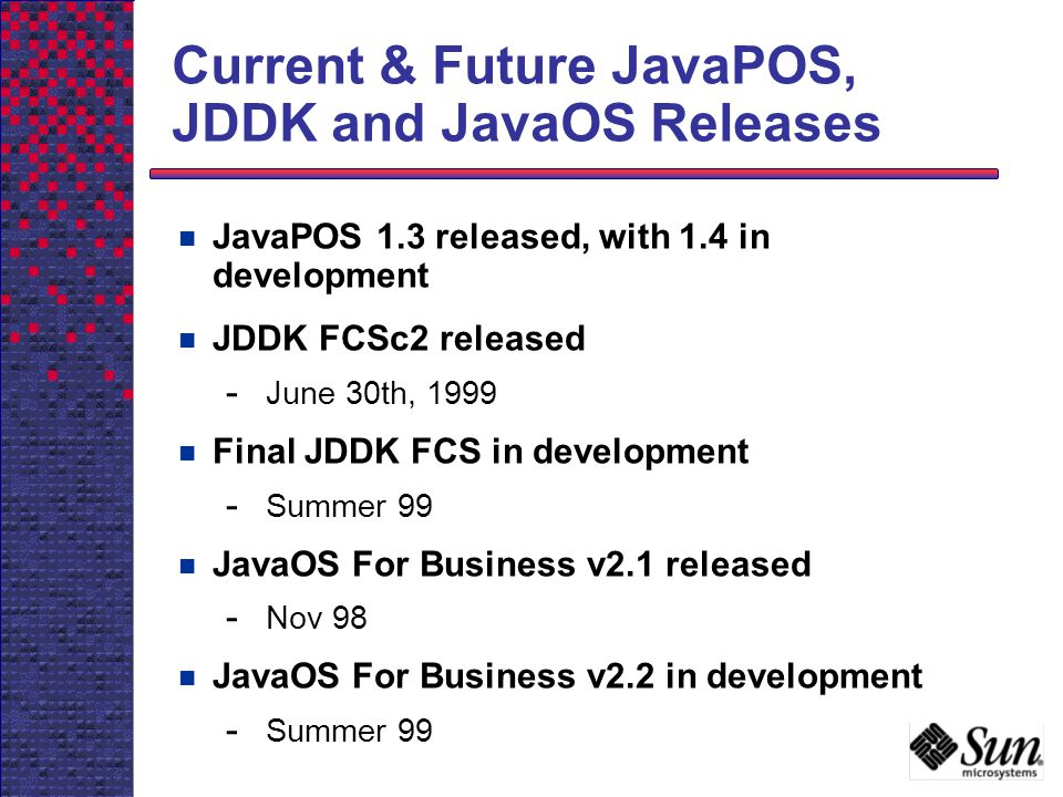 Current & Future JavaPOS, JDDK and JavaOS Releases