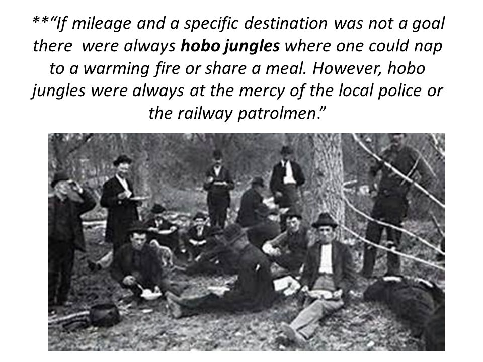 ** If mileage and a specific destination was not a goal there were always hobo jungles where one could nap to a warming fire or share a meal.