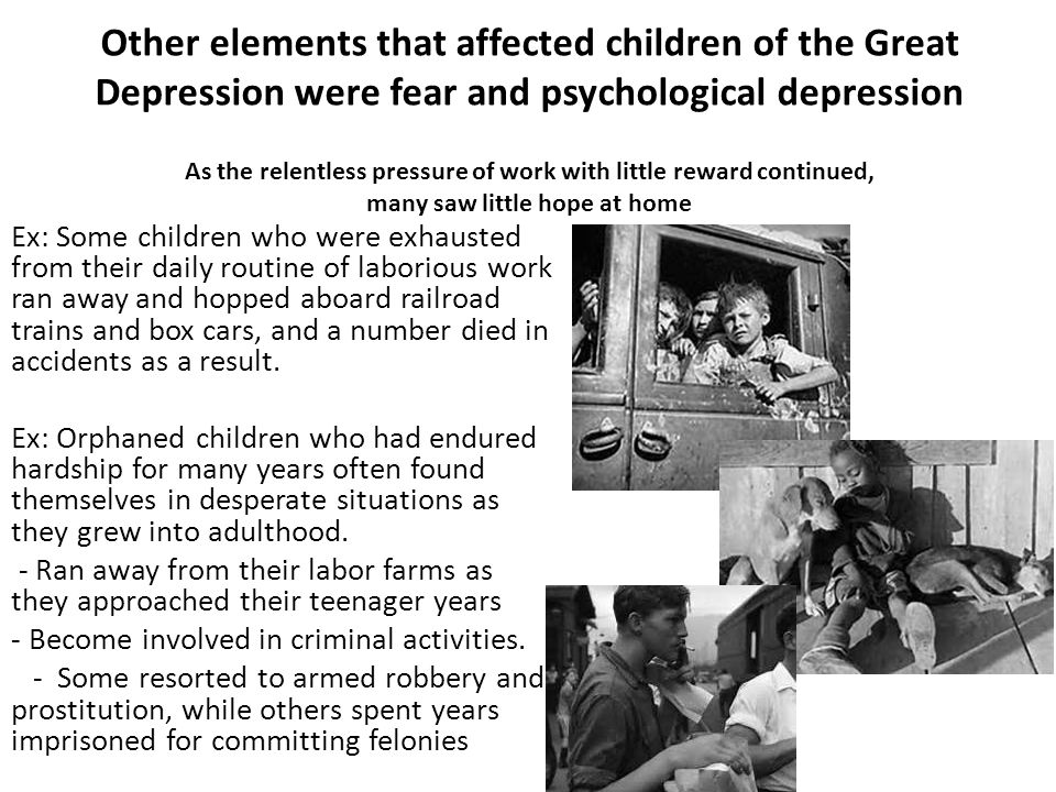 Other elements that affected children of the Great Depression were fear and psychological depression