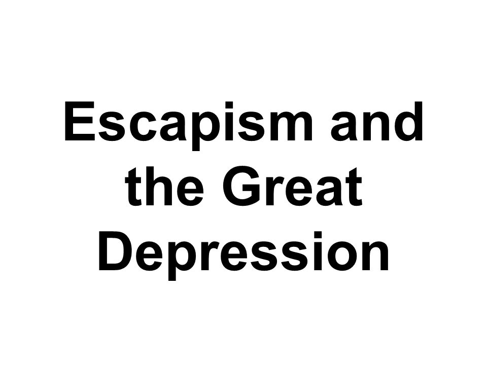 Escapism and the Great Depression