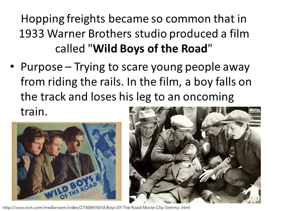 Hopping freights became so common that in 1933 Warner Brothers studio produced a film called Wild Boys of the Road