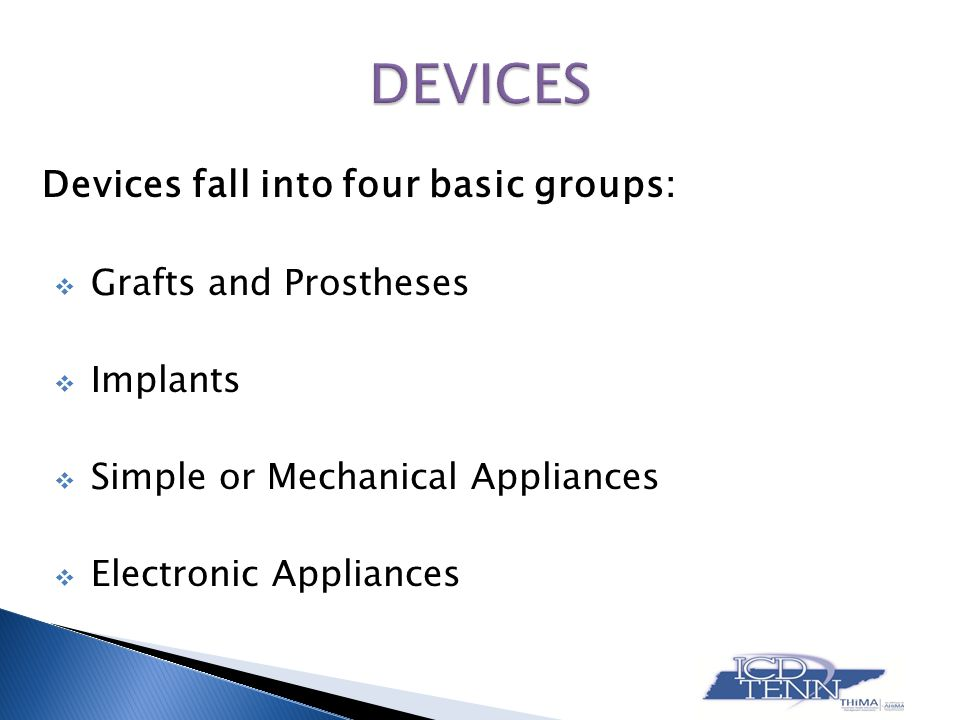 DEVICES Devices fall into four basic groups: Grafts and Prostheses