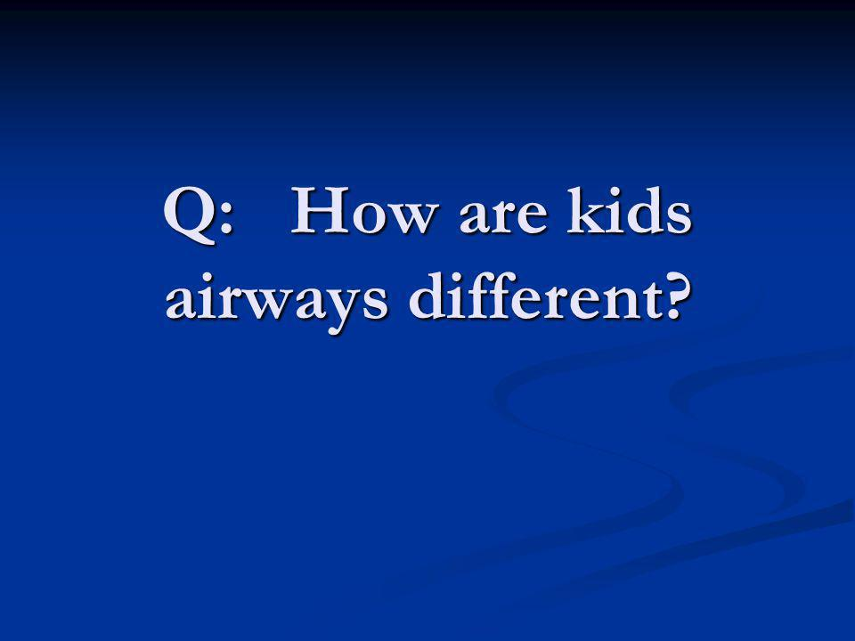 Q: How are kids airways different