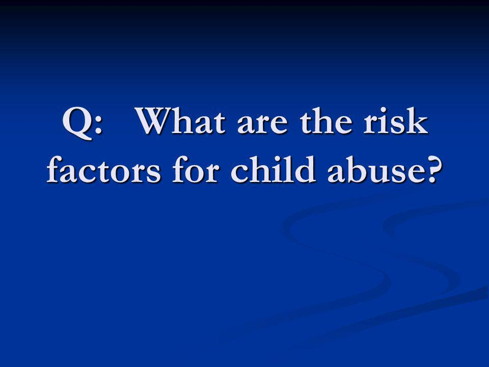Q: What are the risk factors for child abuse
