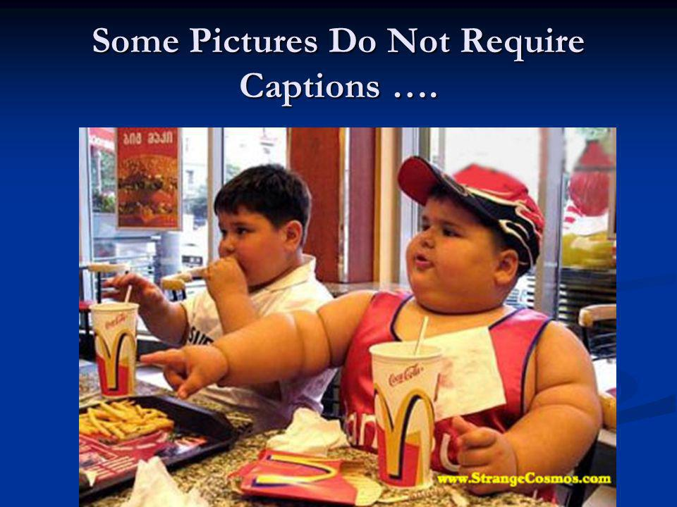 Some Pictures Do Not Require Captions ….