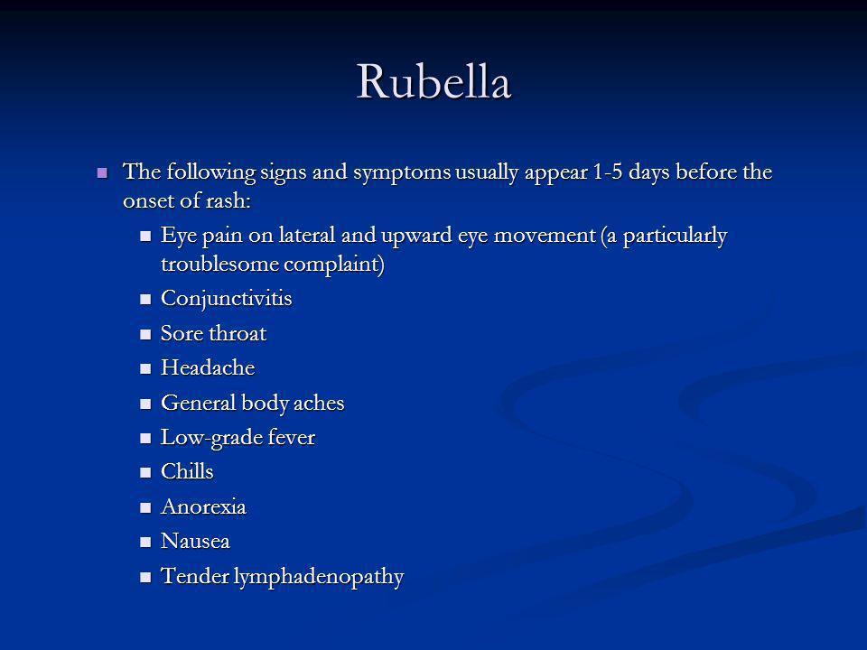 Rubella The following signs and symptoms usually appear 1-5 days before the onset of rash: