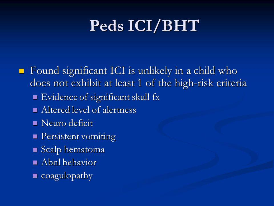 Peds ICI/BHT Found significant ICI is unlikely in a child who does not exhibit at least 1 of the high-risk criteria.