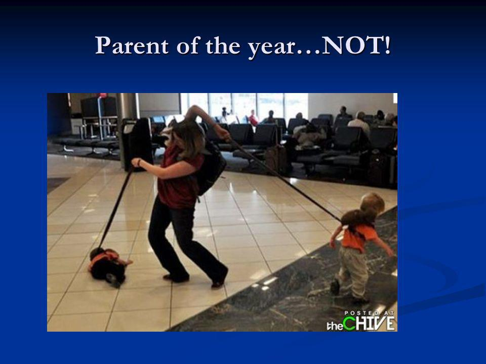 Parent of the year…NOT!