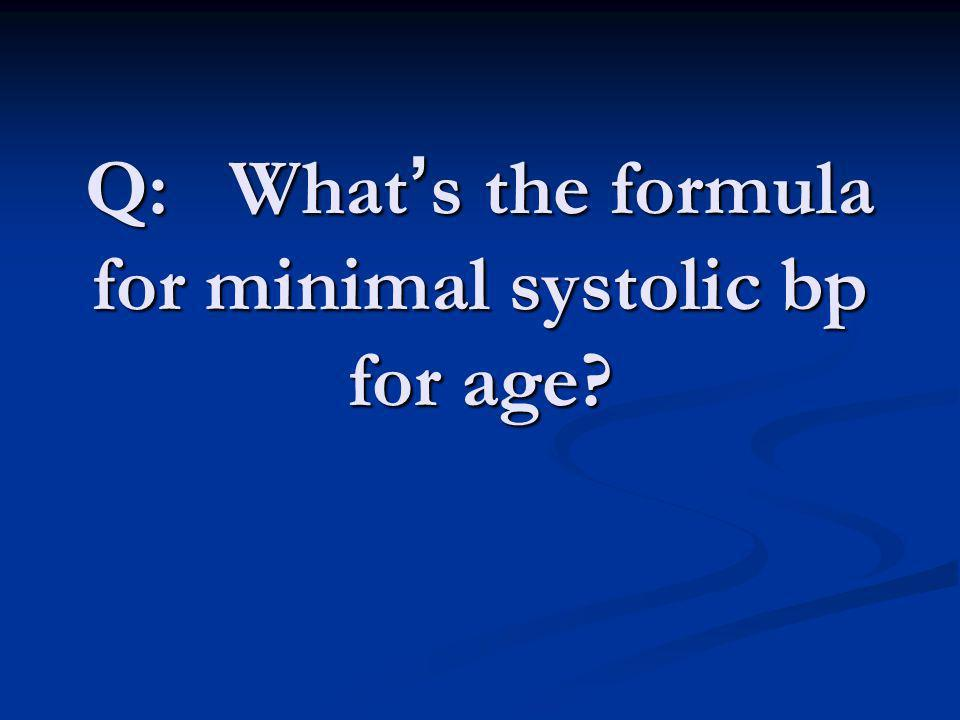 Q: What's the formula for minimal systolic bp for age